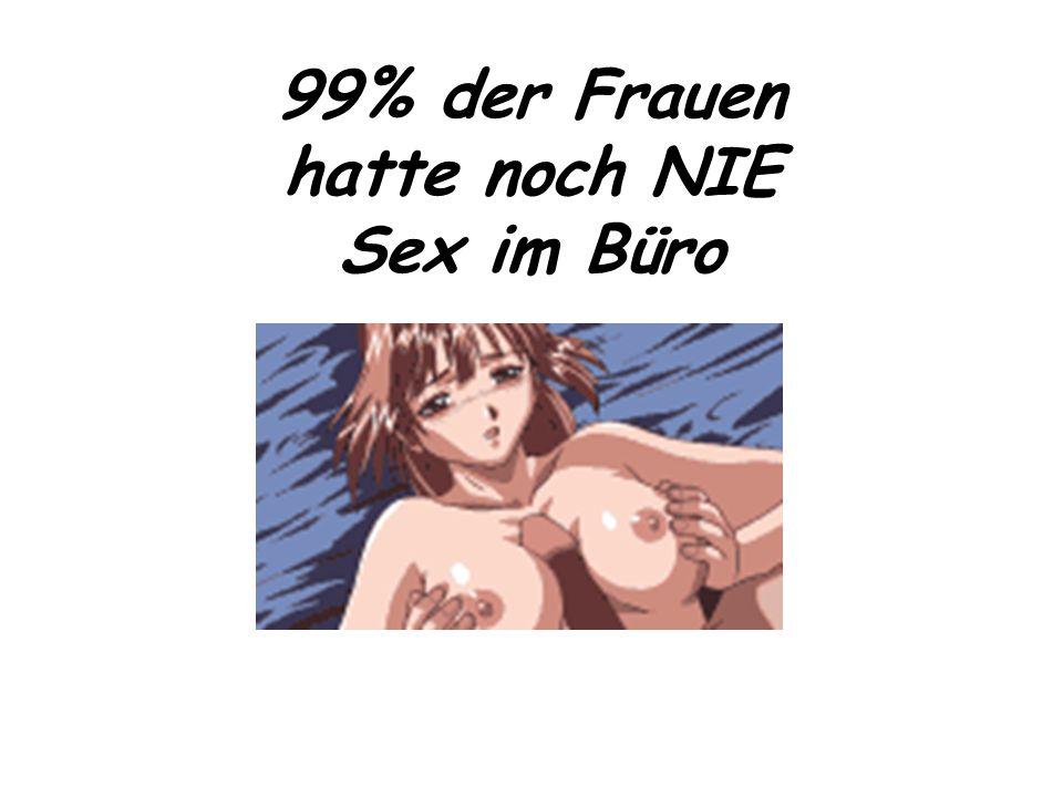 99% der Frauen hatte noch NIE Sex im Büro