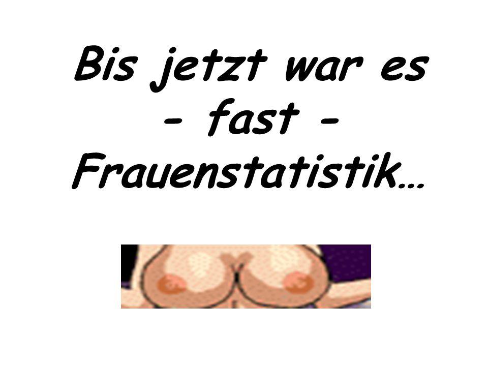 Bis jetzt war es - fast - Frauenstatistik…