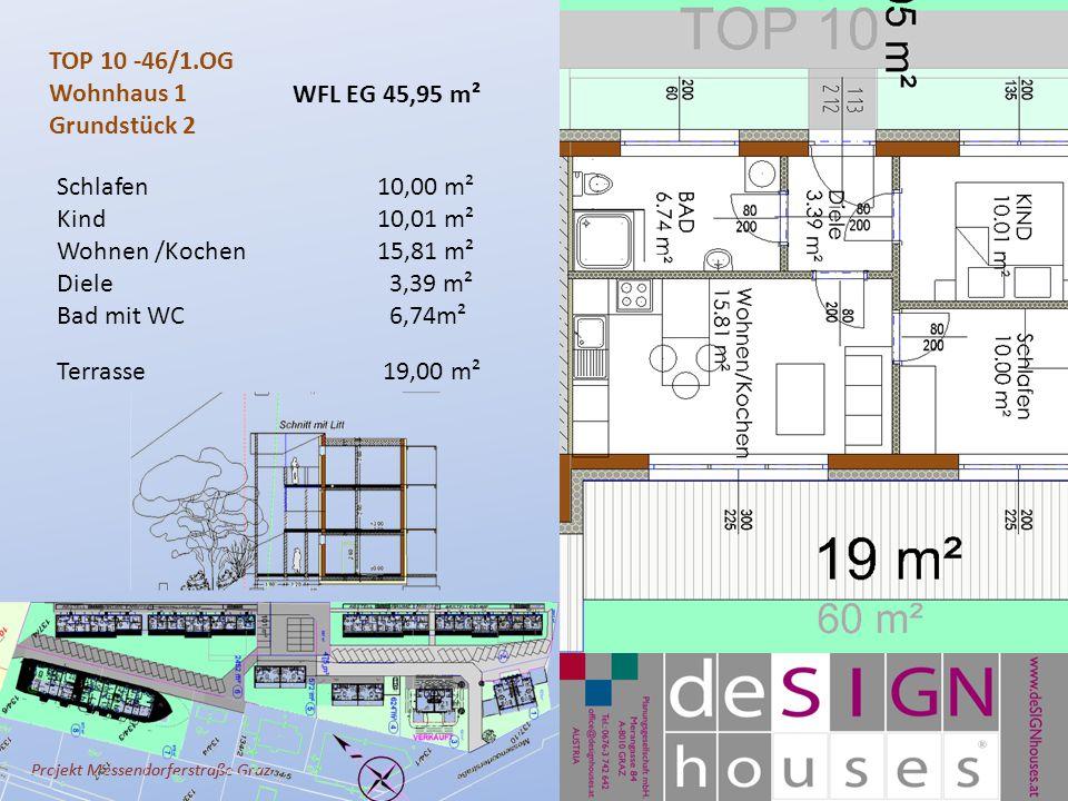 Projekt Messendorferstraße Graz TOP 10 -46/1.OG Wohnhaus 1 Grundstück 2 Schlafen10,00 m² Kind10,01 m² Wohnen /Kochen 15,81 m² Diele 3,39 m² Bad mit WC 6,74m² Terrasse 19,00 m² WFL EG 45,95 m²