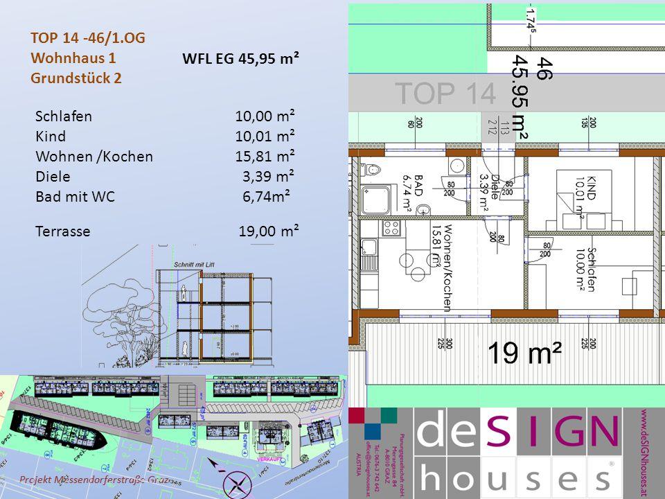 Projekt Messendorferstraße Graz TOP 14 -46/1.OG Wohnhaus 1 Grundstück 2 Schlafen10,00 m² Kind10,01 m² Wohnen /Kochen 15,81 m² Diele 3,39 m² Bad mit WC 6,74m² Terrasse 19,00 m² WFL EG 45,95 m²