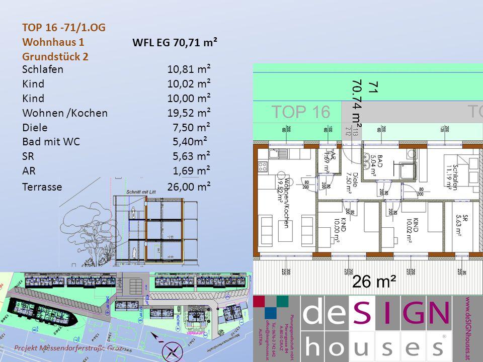 Projekt Messendorferstraße Graz TOP 16 -71/1.OG Wohnhaus 1 Grundstück 2 Schlafen10,81 m² Kind10,02 m² Kind10,00 m² Wohnen /Kochen 19,52 m² Diele 7,50 m² Bad mit WC 5,40m² SR 5,63 m² AR 1,69 m² Terrasse 26,00 m² WFL EG 70,71 m²