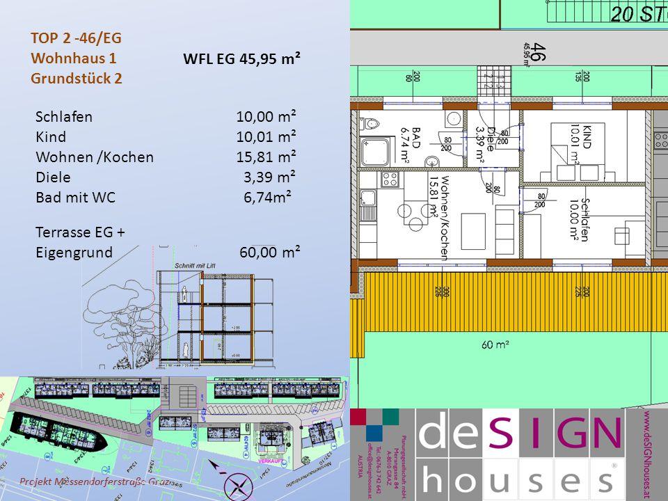 Projekt Messendorferstraße Graz TOP 2 -46/EG Wohnhaus 1 Grundstück 2 Schlafen10,00 m² Kind10,01 m² Wohnen /Kochen 15,81 m² Diele 3,39 m² Bad mit WC 6,74m² Terrasse EG + Eigengrund 60,00 m² WFL EG 45,95 m²