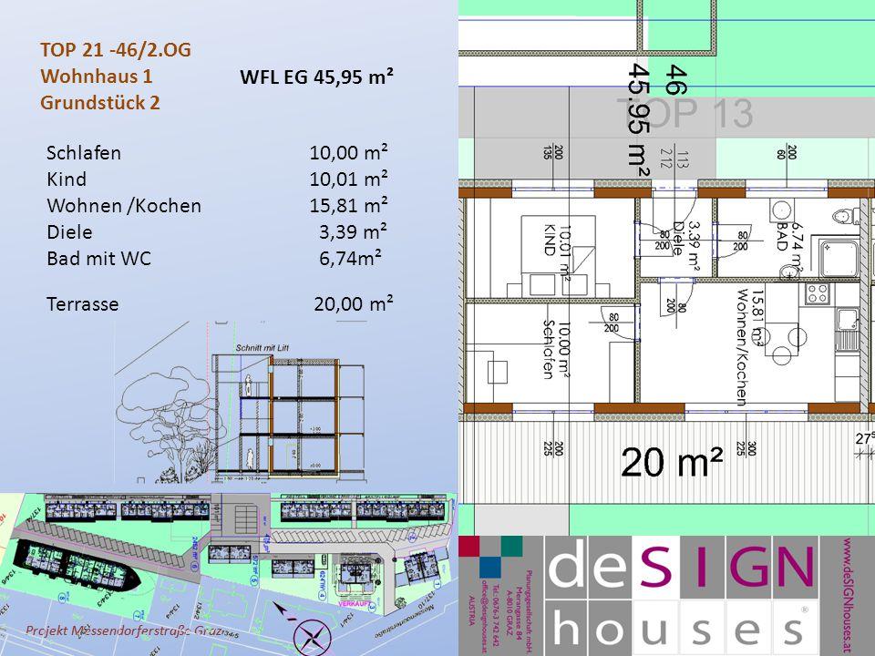 Projekt Messendorferstraße Graz TOP 21 -46/2.OG Wohnhaus 1 Grundstück 2 Schlafen10,00 m² Kind10,01 m² Wohnen /Kochen 15,81 m² Diele 3,39 m² Bad mit WC 6,74m² Terrasse 20,00 m² WFL EG 45,95 m²