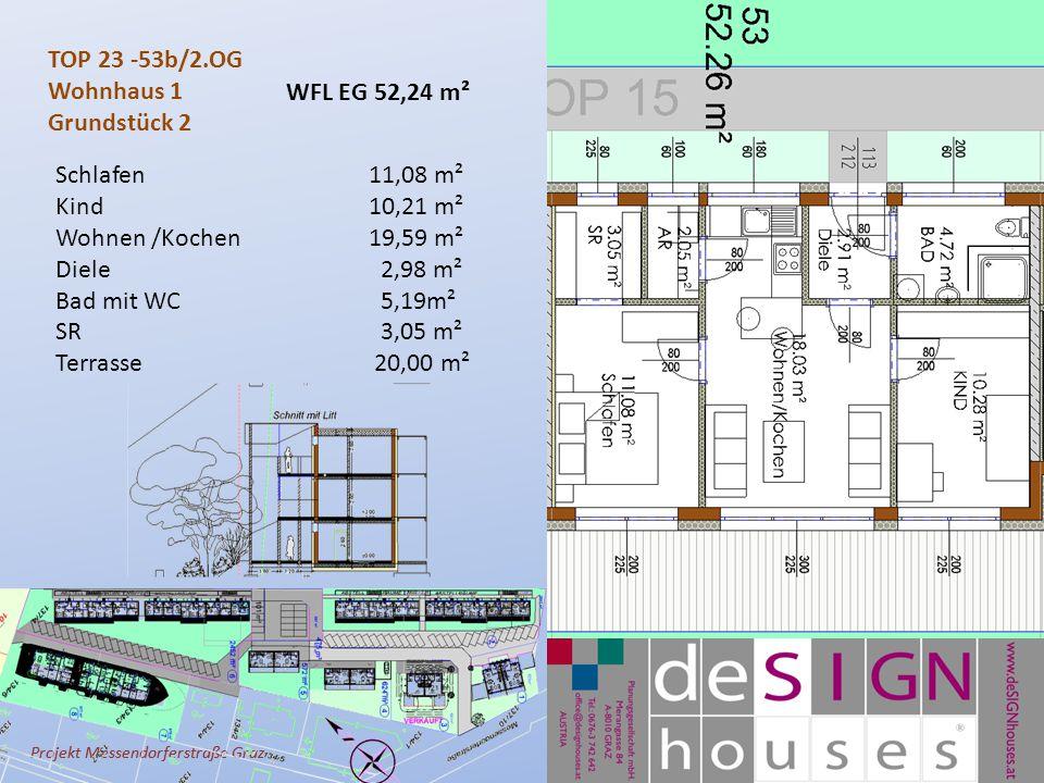 Projekt Messendorferstraße Graz TOP 23 -53b/2.OG Wohnhaus 1 Grundstück 2 Schlafen11,08 m² Kind10,21 m² Wohnen /Kochen 19,59 m² Diele 2,98 m² Bad mit WC 5,19m² SR 3,05 m² Terrasse 20,00 m² WFL EG 52,24 m²