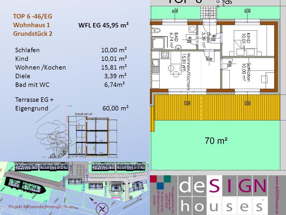 Projekt Messendorferstraße Graz TOP 6 -46/EG Wohnhaus 1 Grundstück 2 Schlafen10,00 m² Kind10,01 m² Wohnen /Kochen 15,81 m² Diele 3,39 m² Bad mit WC 6,74m² Terrasse EG + Eigengrund 60,00 m² WFL EG 45,95 m²
