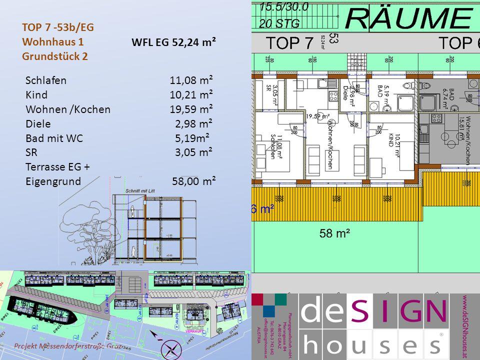Projekt Messendorferstraße Graz TOP 7 -53b/EG Wohnhaus 1 Grundstück 2 Schlafen11,08 m² Kind10,21 m² Wohnen /Kochen 19,59 m² Diele 2,98 m² Bad mit WC 5,19m² SR 3,05 m² Terrasse EG + Eigengrund 58,00 m² WFL EG 52,24 m²