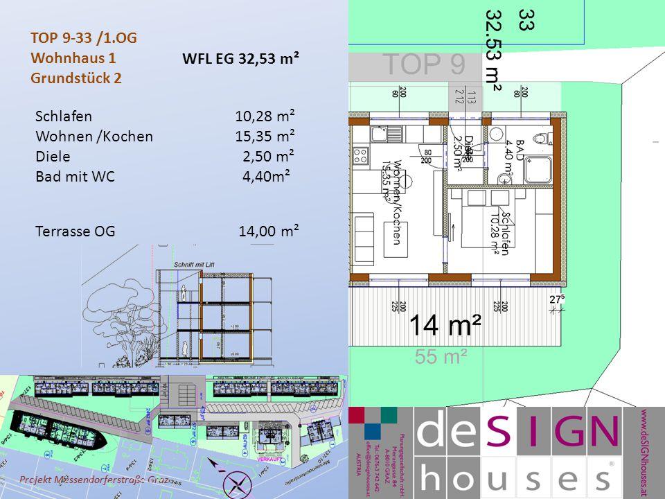 Projekt Messendorferstraße Graz TOP 9-33 /1.OG Wohnhaus 1 Grundstück 2 Schlafen10,28 m² Wohnen /Kochen 15,35 m² Diele 2,50 m² Bad mit WC 4,40m² Terrasse OG 14,00 m² WFL EG 32,53 m²