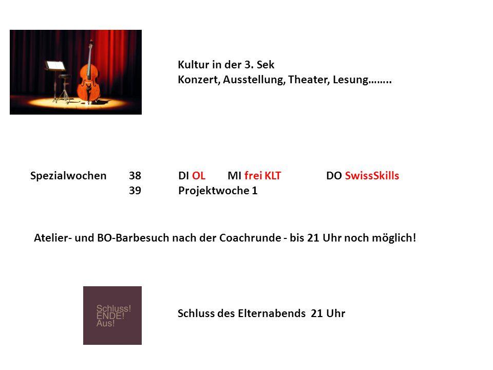 Kultur in der 3. Sek Konzert, Ausstellung, Theater, Lesung…….. Spezialwochen 38DI OLMI frei KLTDO SwissSkills 39Projektwoche 1 Atelier- und BO-Barbesu