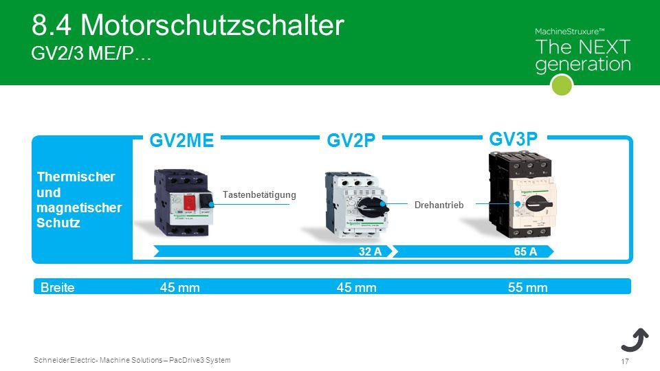Schneider Electric 17 - Machine Solutions – PacDrive3 System 8.4 Motorschutzschalter GV2/3 ME/P… Thermischer und magnetischer Schutz GV2MEGV2P GV3P Drehantrieb Tastenbetätigung 32 A65 A 45 mm 55 mm Breite