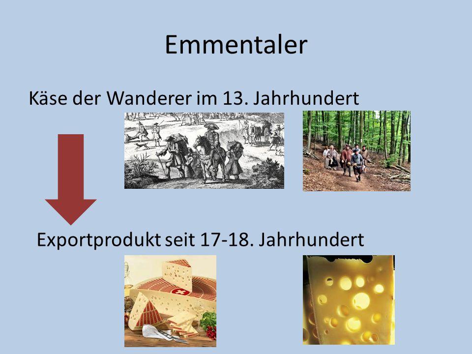 Emmentaler Käse der Wanderer im 13. Jahrhundert Exportprodukt seit 17-18. Jahrhundert