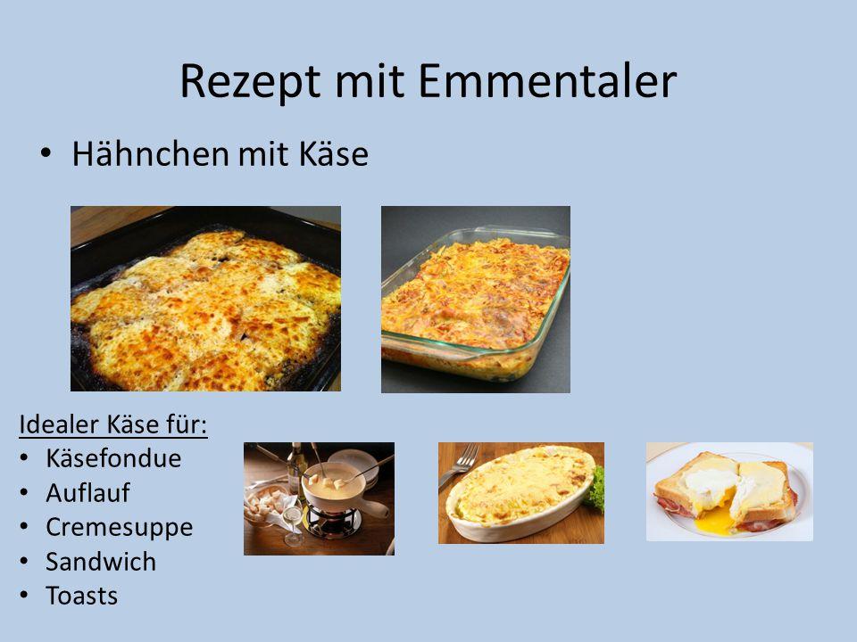 Rezept mit Emmentaler Hähnchen mit Käse Idealer Käse für: Käsefondue Auflauf Cremesuppe Sandwich Toasts