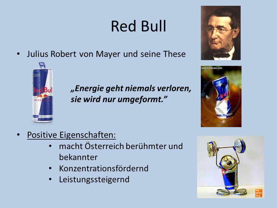 """Red Bull Julius Robert von Mayer und seine These Positive Eigenschaften: """"Energie geht niemals verloren, sie wird nur umgeformt."""" macht Österreich ber"""