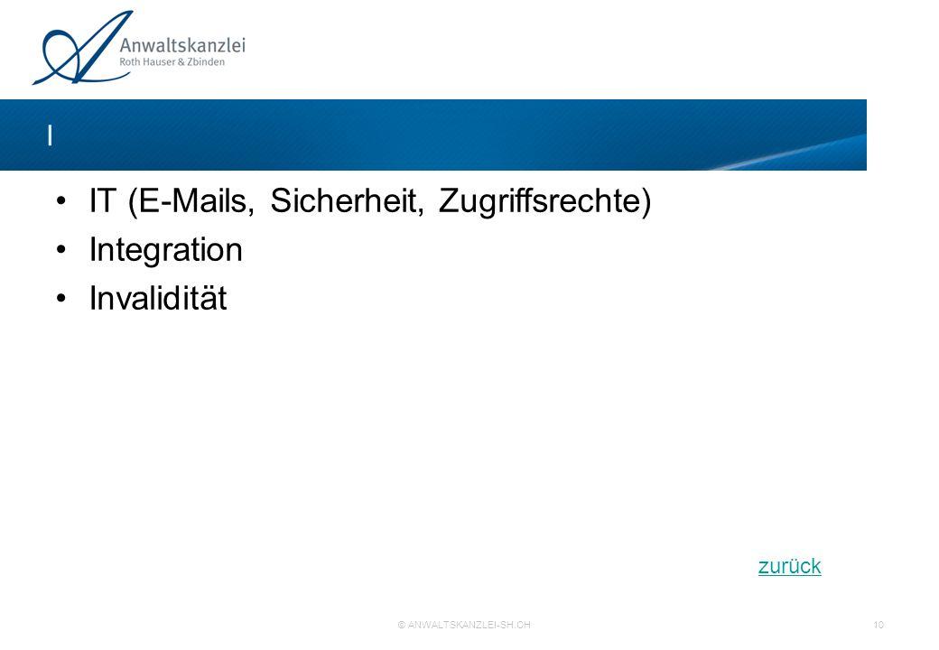 zurück © ANWALTSKANZLEI-SH.CH 10 IT (E-Mails, Sicherheit, Zugriffsrechte) Integration Invalidität I