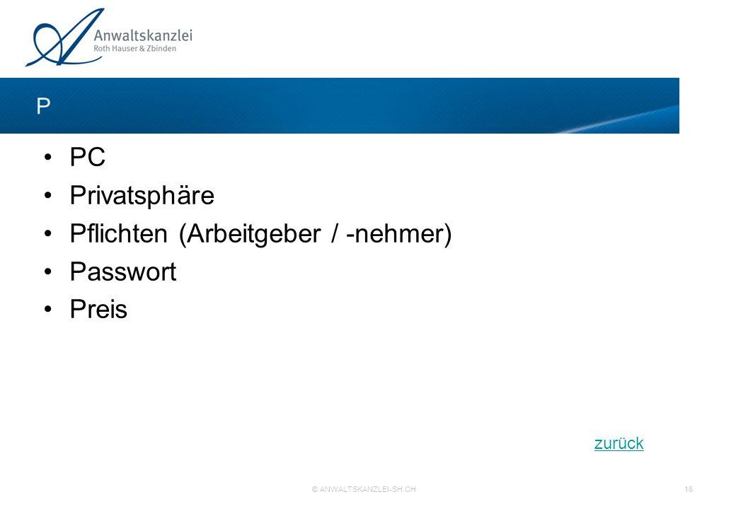 zurück © ANWALTSKANZLEI-SH.CH 16 P PC Privatsphäre Pflichten (Arbeitgeber / -nehmer) Passwort Preis