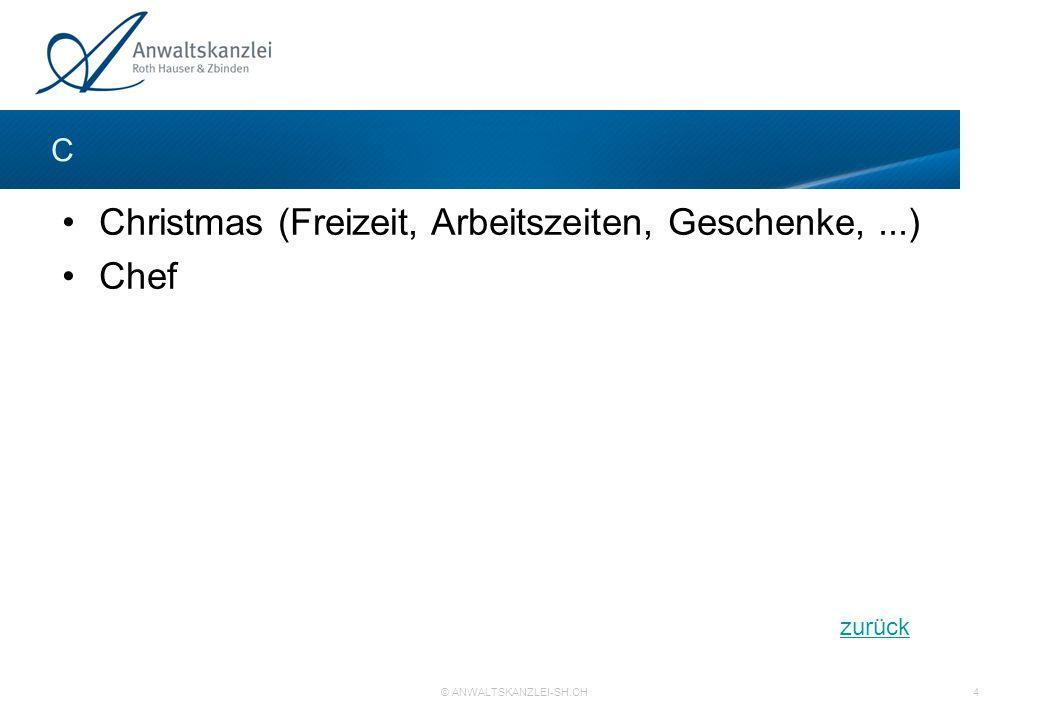 Christmas (Freizeit, Arbeitszeiten, Geschenke,...) Chef C zurück © ANWALTSKANZLEI-SH.CH 4