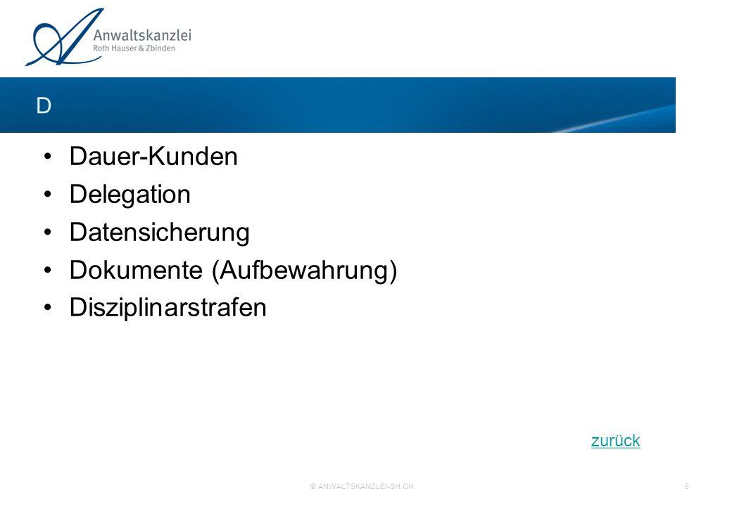 Dauer-Kunden Delegation Datensicherung Dokumente (Aufbewahrung) Disziplinarstrafen D zurück © ANWALTSKANZLEI-SH.CH 5