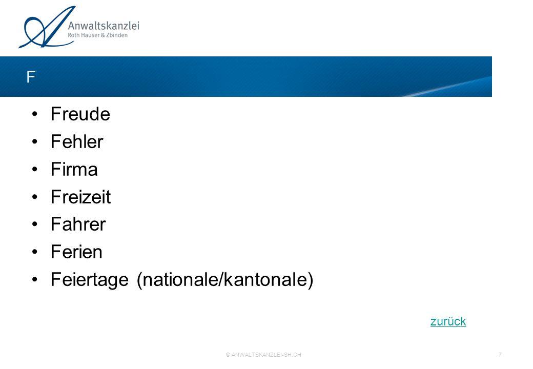 zurück © ANWALTSKANZLEI-SH.CH 7 Freude Fehler Firma Freizeit Fahrer Ferien Feiertage (nationale/kantonale) F