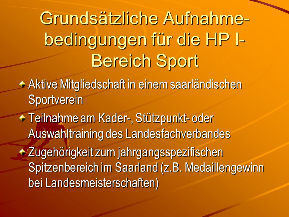 Grundsätzliche Aufnahme- bedingungen für die HP I- Bereich Sport Aktive Mitgliedschaft in einem saarländischen Sportverein Teilnahme am Kader-, Stützp