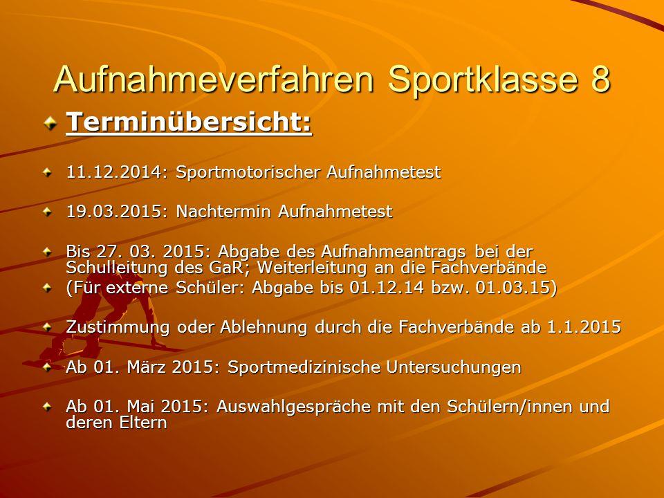Aufnahmeverfahren Sportklasse 8 Terminübersicht: 11.12.2014: Sportmotorischer Aufnahmetest 19.03.2015: Nachtermin Aufnahmetest Bis 27. 03. 2015: Abgab
