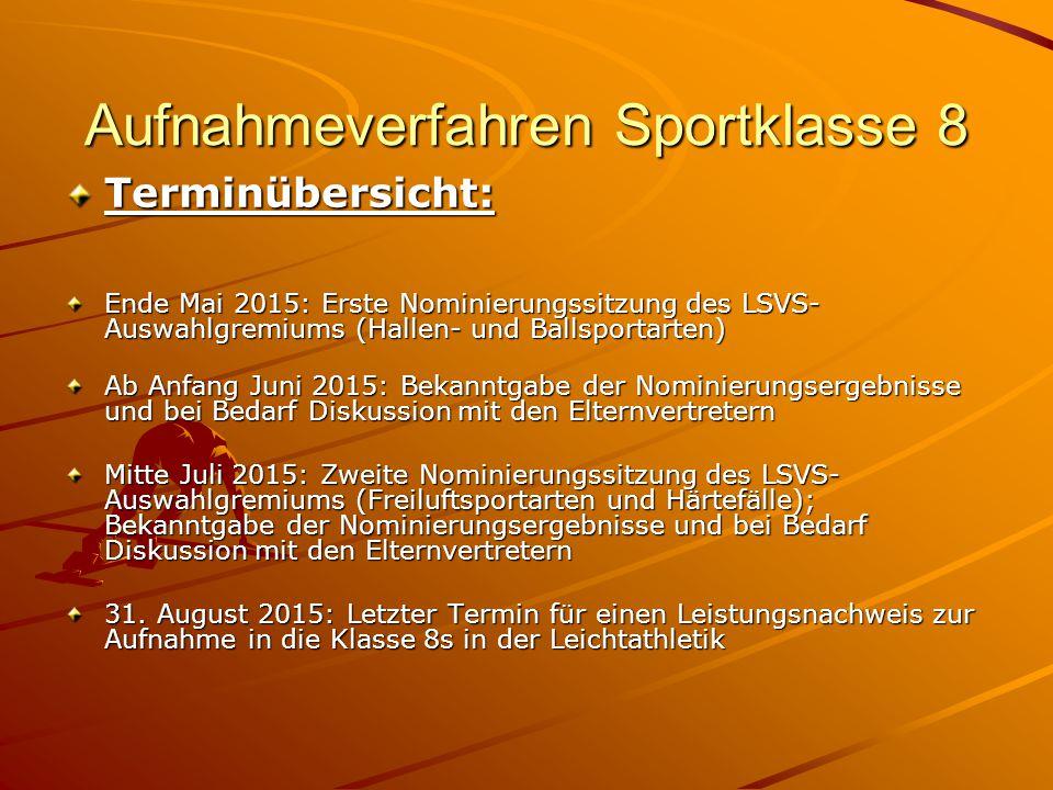 Aufnahmeverfahren Sportklasse 8 Terminübersicht: Ende Mai 2015: Erste Nominierungssitzung des LSVS- Auswahlgremiums (Hallen- und Ballsportarten) Ab An