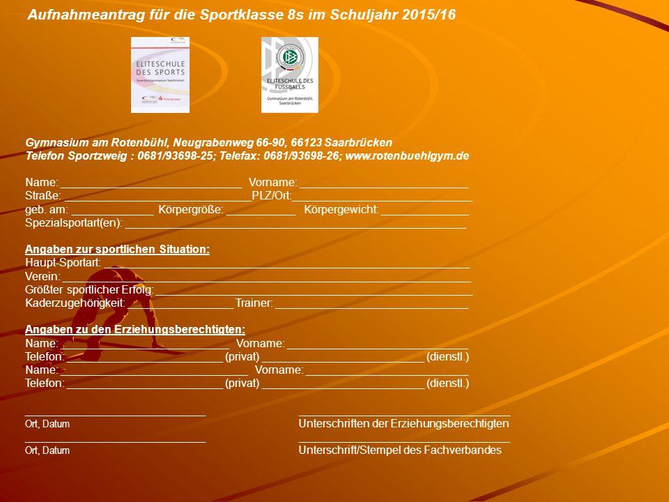 Aufnahmeantrag für die Sportklasse 8s im Schuljahr 2015/16 Gymnasium am Rotenbühl, Neugrabenweg 66-90, 66123 Saarbrücken Telefon Sportzweig : 0681/936