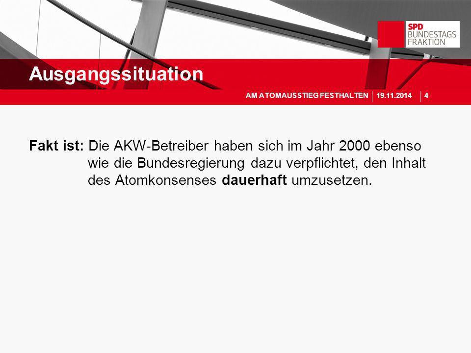 Fakt ist: Die AKW-Betreiber haben sich im Jahr 2000 ebenso wie die Bundesregierung dazu verpflichtet, den Inhalt des Atomkonsenses dauerhaft umzusetze