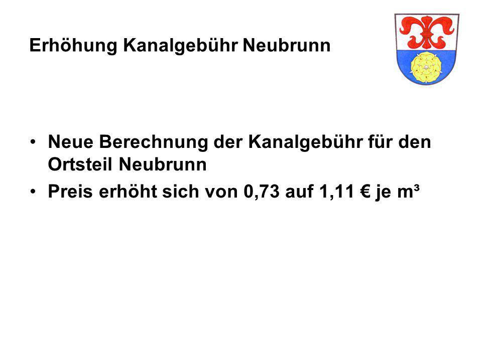 Erhöhung Kanalgebühr Neubrunn Neue Berechnung der Kanalgebühr für den Ortsteil Neubrunn Preis erhöht sich von 0,73 auf 1,11 € je m³