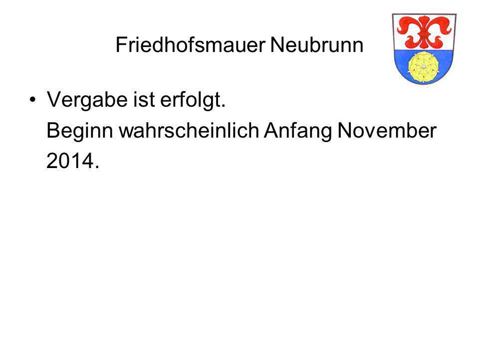 Friedhofsmauer Neubrunn Vergabe ist erfolgt. Beginn wahrscheinlich Anfang November 2014.