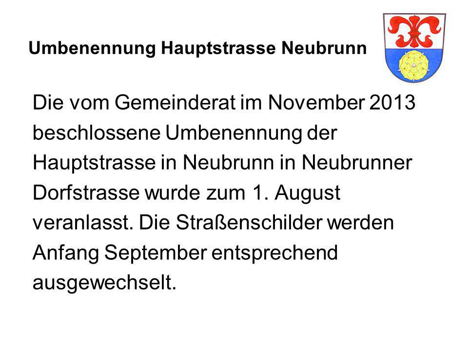 Umbenennung Hauptstrasse Neubrunn Die vom Gemeinderat im November 2013 beschlossene Umbenennung der Hauptstrasse in Neubrunn in Neubrunner Dorfstrasse wurde zum 1.