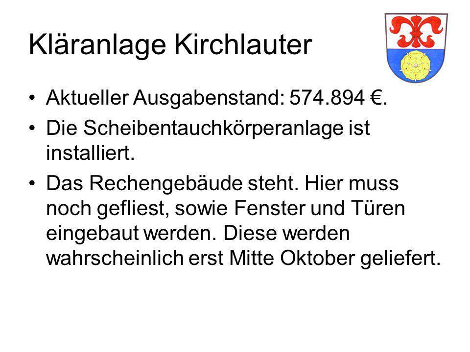 Kläranlage Kirchlauter Aktueller Ausgabenstand: 574.894 €. Die Scheibentauchkörperanlage ist installiert. Das Rechengebäude steht. Hier muss noch gefl