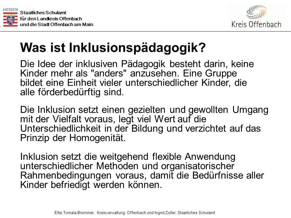 Staatliches Schulamt für den Landkreis Offenbach und die Stadt Offenbach am Main Elke Tomala-Brümmer, Kreisverwaltung Offenbach und Ingrid Zoller, Staatliches Schulamt Was ist Inklusionspädagogik.