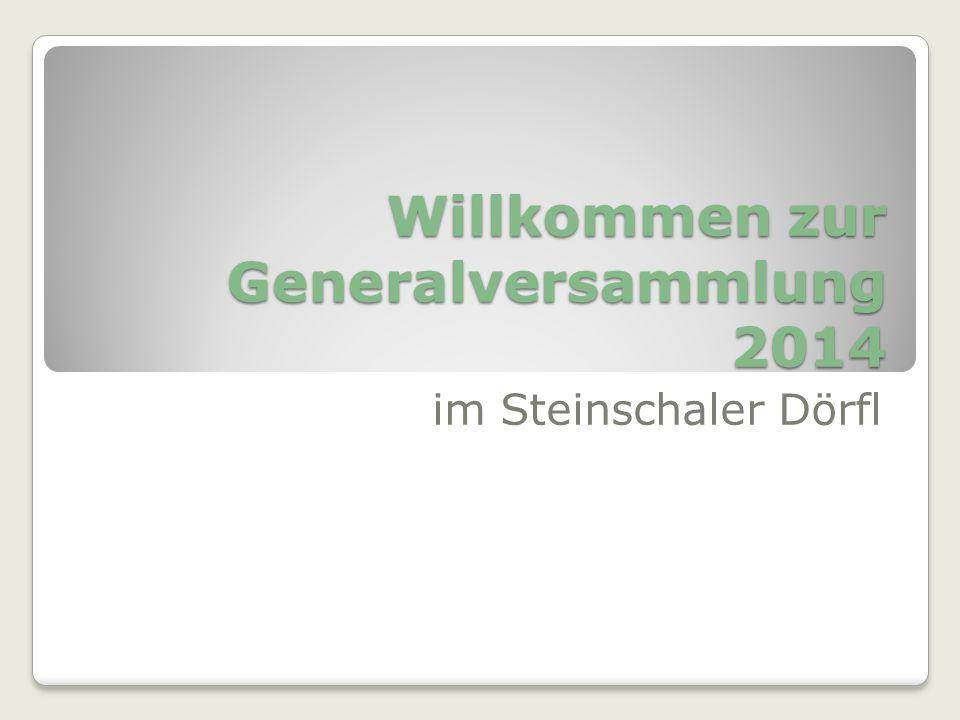 Willkommen zur Generalversammlung 2014 im Steinschaler Dörfl