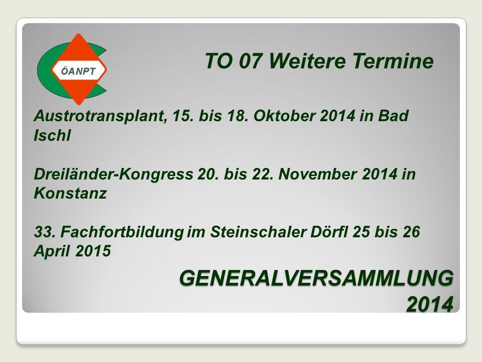 GENERALVERSAMMLUNG 2014 TO 07 Weitere Termine Austrotransplant, 15. bis 18. Oktober 2014 in Bad Ischl Dreiländer-Kongress 20. bis 22. November 2014 in