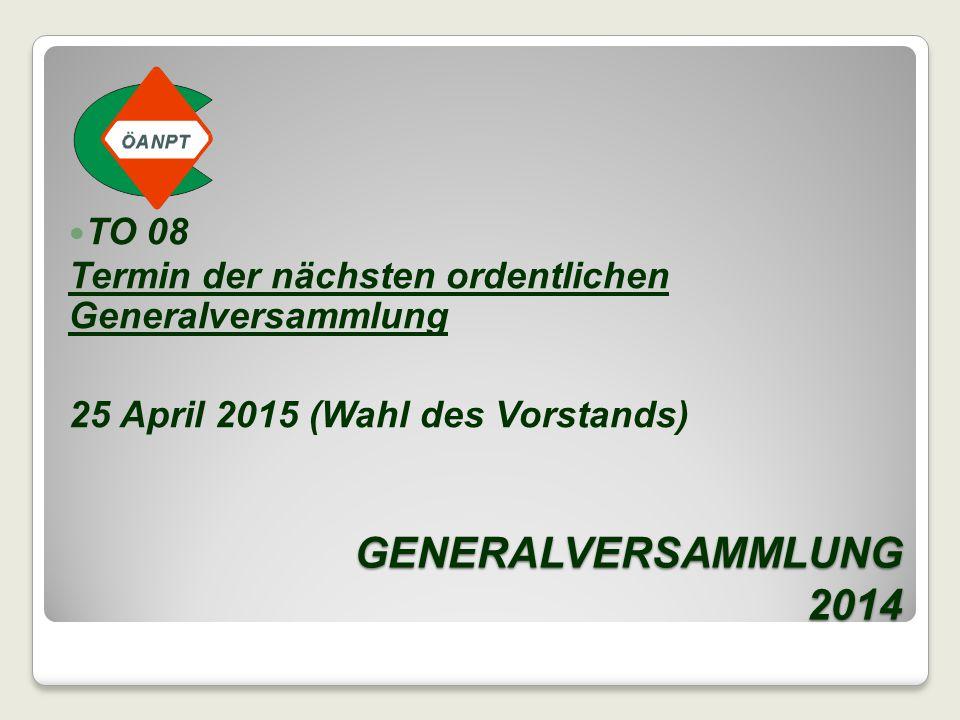 GENERALVERSAMMLUNG 2014 TO 08 Termin der nächsten ordentlichen Generalversammlung 25 April 2015 (Wahl des Vorstands)