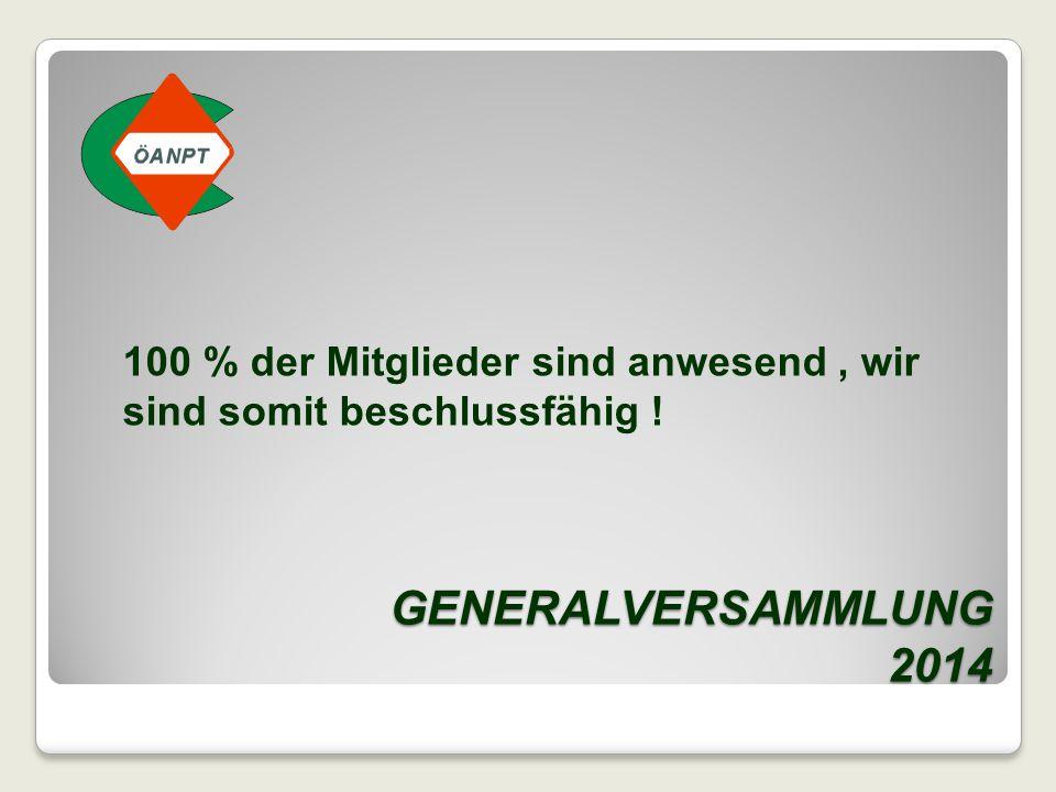 GENERALVERSAMMLUNG 2014 100 % der Mitglieder sind anwesend, wir sind somit beschlussfähig !