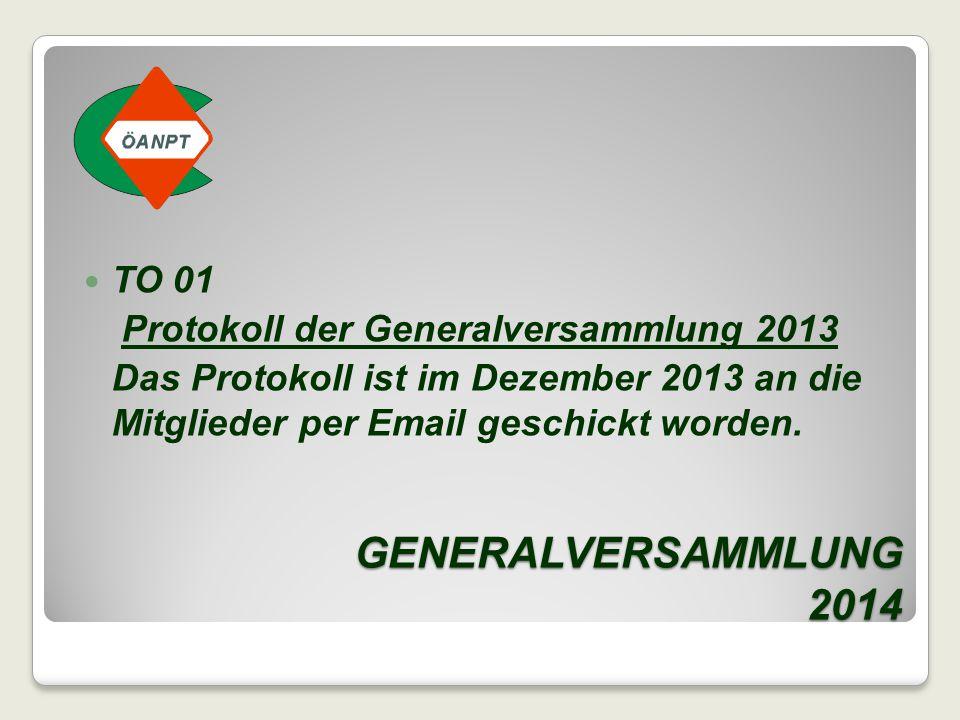 GENERALVERSAMMLUNG 2014 TO 01 Protokoll der Generalversammlung 2013 Das Protokoll ist im Dezember 2013 an die Mitglieder per Email geschickt worden.