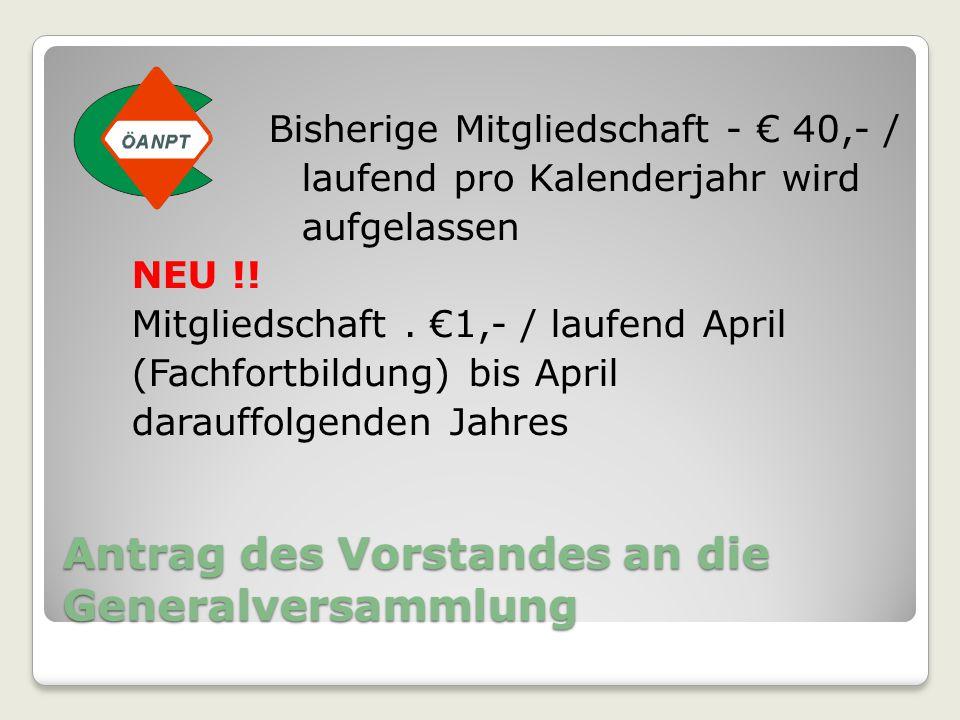 Antrag des Vorstandes an die Generalversammlung Bisherige Mitgliedschaft - € 40,- / laufend pro Kalenderjahr wird aufgelassen NEU !! Mitgliedschaft. €