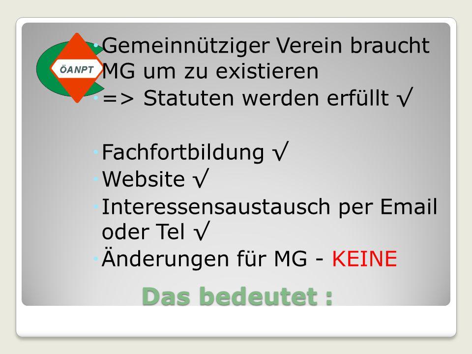 Das bedeutet :  Gemeinnütziger Verein braucht MG um zu existieren  => Statuten werden erfüllt √  Fachfortbildung √  Website √  Interessensaustaus