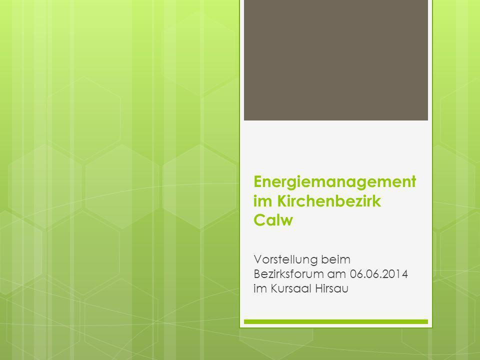 Energiemanagement im Kirchenbezirk Calw Vorstellung beim Bezirksforum am 06.06.2014 im Kursaal Hirsau