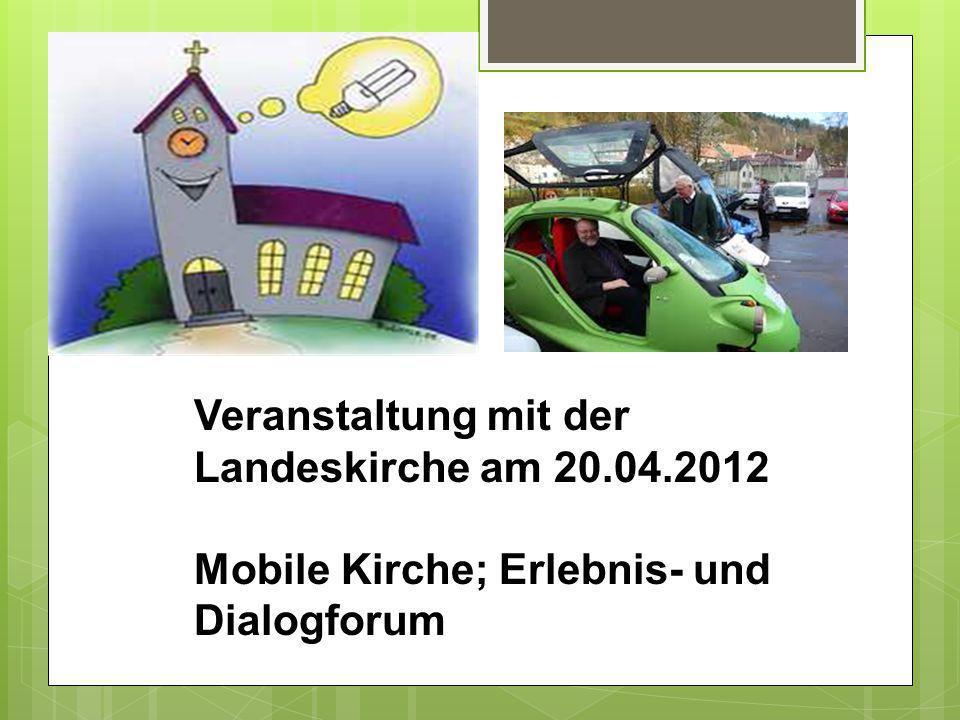 Veranstaltung mit der Landeskirche am 20.04.2012 Mobile Kirche; Erlebnis- und Dialogforum