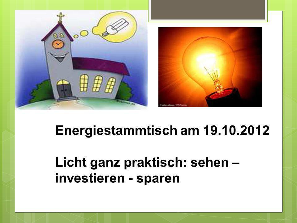 Energiestammtisch am 19.10.2012 Licht ganz praktisch: sehen – investieren - sparen