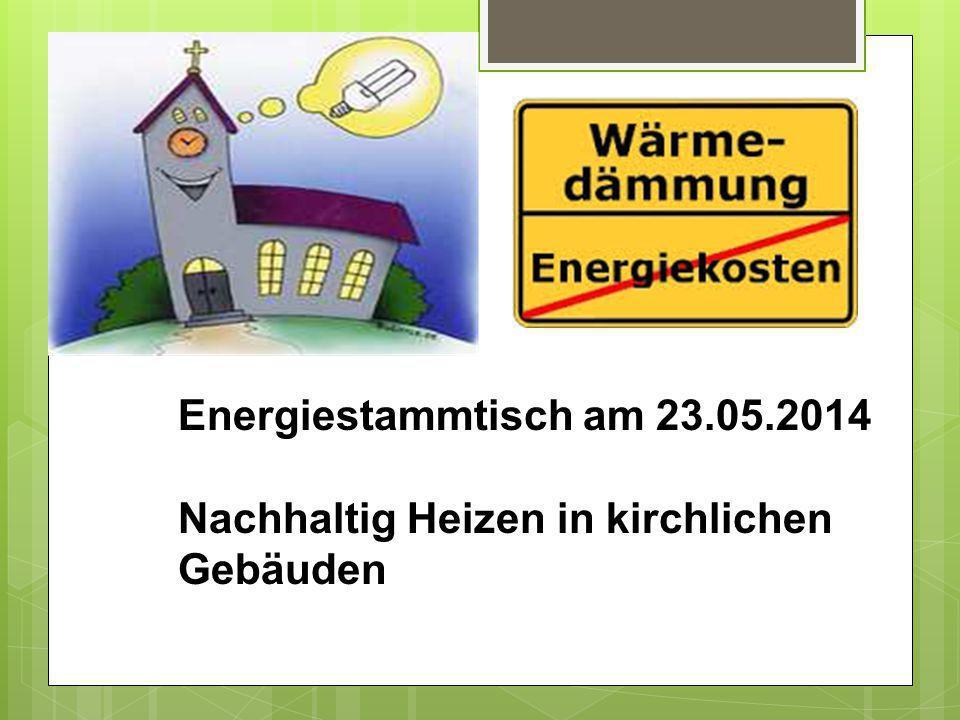 Energiestammtisch am 23.05.2014 Nachhaltig Heizen in kirchlichen Gebäuden