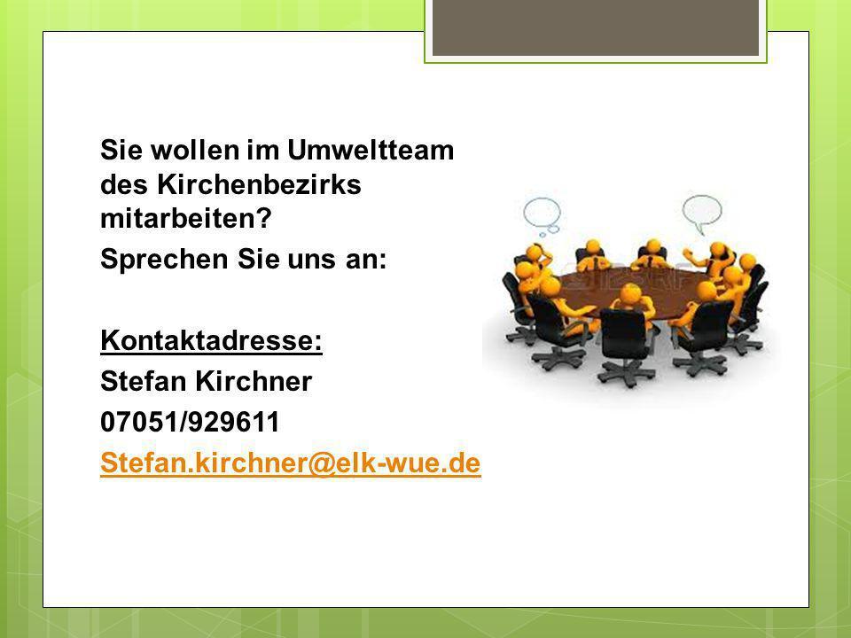 Sie wollen im Umweltteam des Kirchenbezirks mitarbeiten? Sprechen Sie uns an: Kontaktadresse: Stefan Kirchner 07051/929611 Stefan.kirchner@elk-wue.de