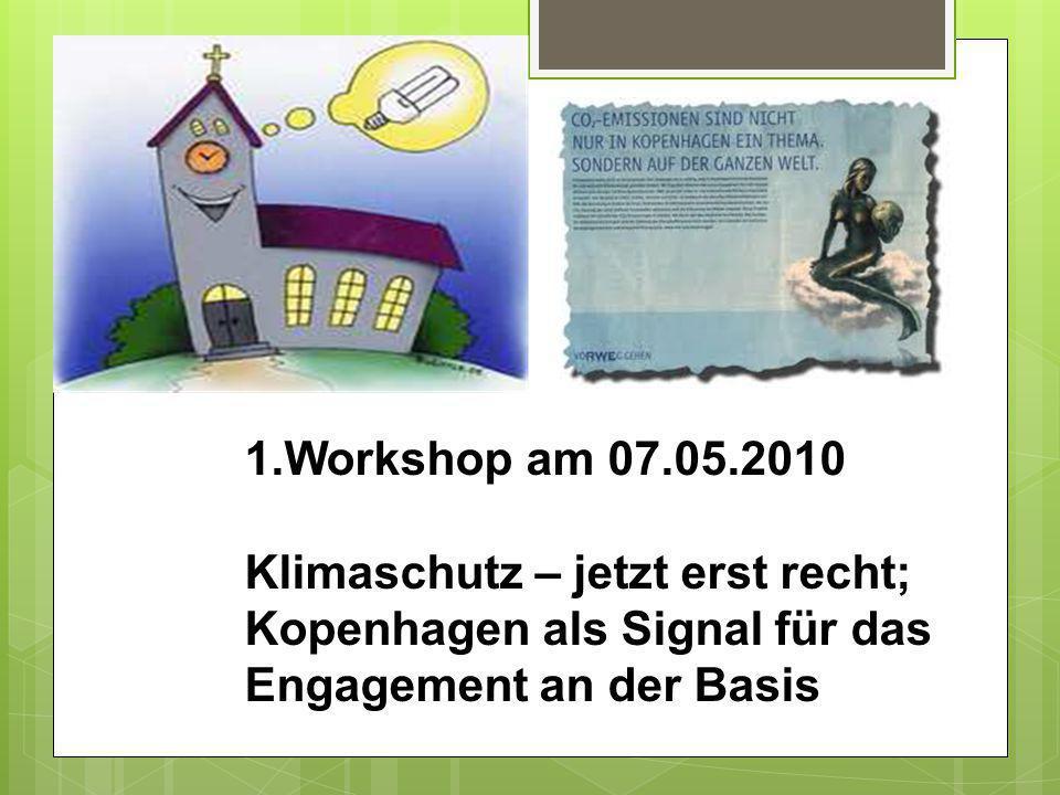 1.Workshop am 07.05.2010 Klimaschutz – jetzt erst recht; Kopenhagen als Signal für das Engagement an der Basis