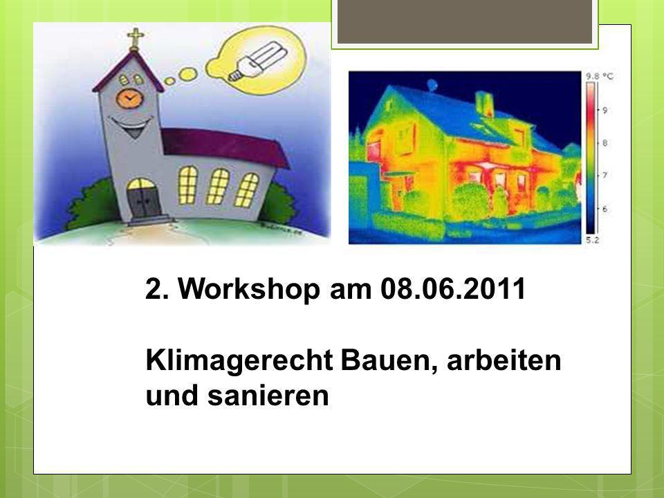 2. Workshop am 08.06.2011 Klimagerecht Bauen, arbeiten und sanieren