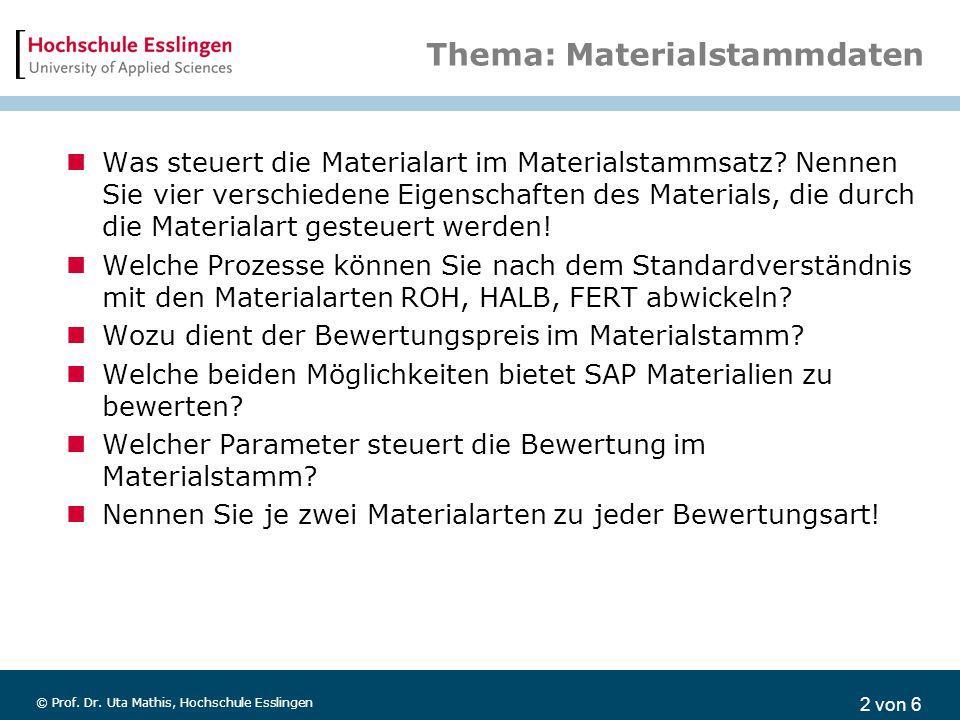 2 von 6 © Prof. Dr. Uta Mathis, Hochschule Esslingen Thema: Materialstammdaten Was steuert die Materialart im Materialstammsatz? Nennen Sie vier versc