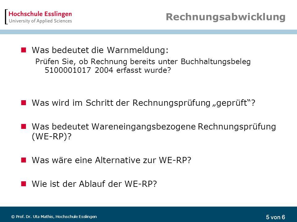 5 von 6 © Prof. Dr. Uta Mathis, Hochschule Esslingen Rechnungsabwicklung Was bedeutet die Warnmeldung: Prüfen Sie, ob Rechnung bereits unter Buchhaltu