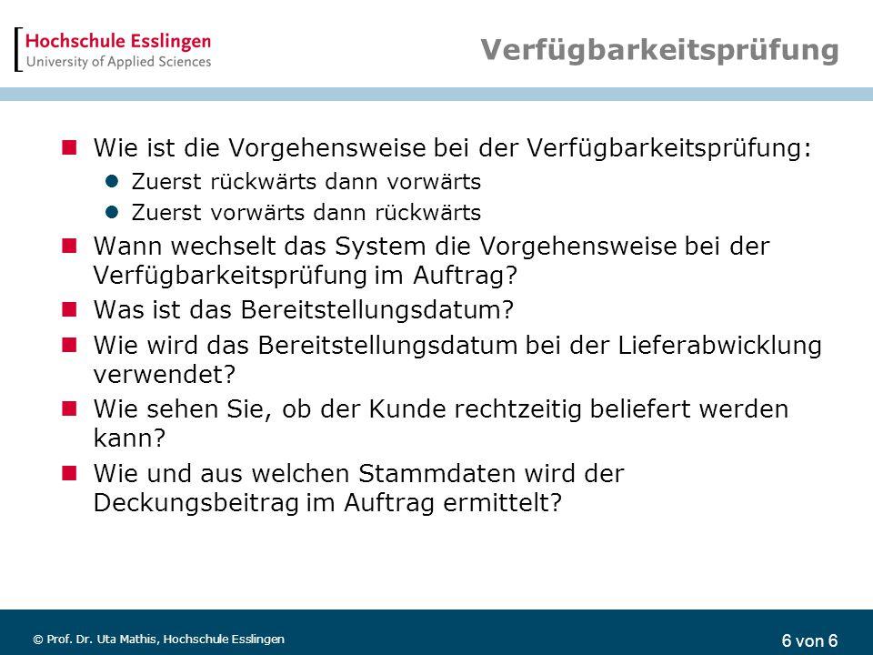 6 von 6 © Prof. Dr. Uta Mathis, Hochschule Esslingen Verfügbarkeitsprüfung Wie ist die Vorgehensweise bei der Verfügbarkeitsprüfung: Zuerst rückwärts