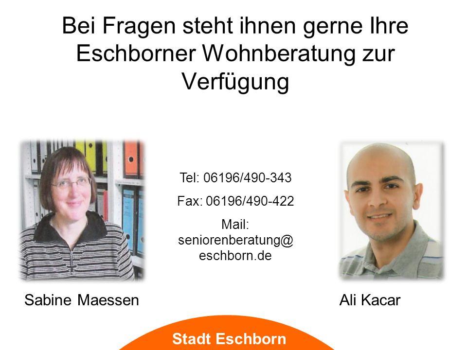 Bei Fragen steht ihnen gerne Ihre Eschborner Wohnberatung zur Verfügung Stadt Eschborn Tel: 06196/490-343 Fax: 06196/490-422 Mail: seniorenberatung@ eschborn.de Sabine MaessenAli Kacar