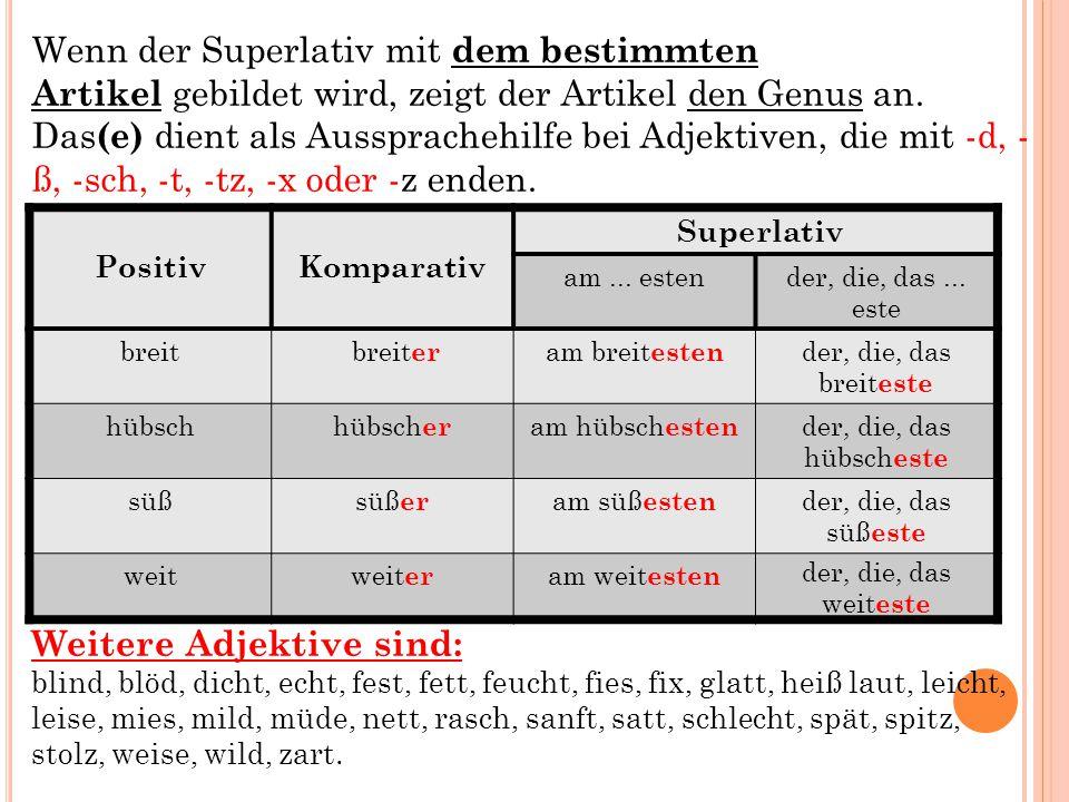 Wenn der Superlativ mit dem bestimmten Artikel gebildet wird, zeigt der Artikel den Genus an. Das (e) dient als Aussprachehilfe bei Adjektiven, die mi